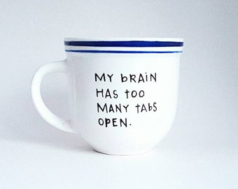 My Brain Has Too Many Tabs Open, Under 25, Office Coworker Quote Coffee Tea Mug, 10 oz White, Dishwasher Safe