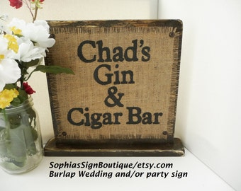 Cigar Bar and gin sign, wedding reception table standing sign rustic burlap wood