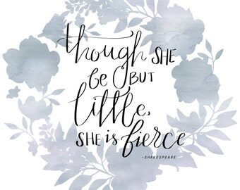 Though She Be But Little She Is Fierce Shakespeare Quote Digital File Instant Download