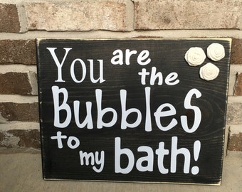 You Are The Bubbles To My Bath Rustic Bathroom Sign / Decor