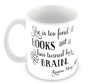She is too fond of books Quote on Ceramic Mug - Choose from 5 Mug Types