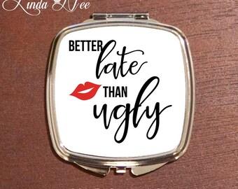 Compact Mirror Better Late Than Ugly, Pocket Mirror, Funny Compact Mirror, Funny Cosmetic Mirror, Funny Quote Bag, Bridesmaid Gift Bag XSA1