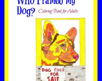 Who Framed My Dog?  - Coloring Book for Adults  - Multiple Dogs - Bound or UnBound Book -30 coloring pages-Single-sided pages