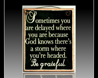 Sometimes You Are Delayed Where You Are Because God Knows There's A Storm - Inspirational Picture Plaque Handmade in the USA
