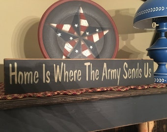 Home Is Where The Army Sends Us Handcrafted Wooden Sign