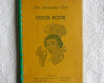 Vintage Advertising Cookbook - Canadian Cookbook, The Alexandra Club Cook Book, First Edition 1952, Reprint 1959, Pembroke, Ontario