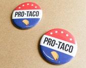 Pro Taco Button - Funny Election Button - Election Year Swag - Funny Button - Funny Political Button - Taco Politics - Funny Button - Humor