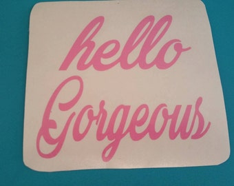 Custom VINYL Decal Design Choose your Colors hello Gorgeous