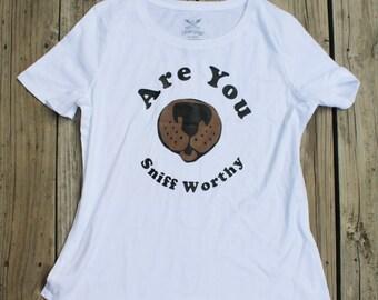 Sniff Worthy Dog Shirt,  Dog Lover Gift, animal shirt, surreal art t-shirt, funny t-shirt, women's t-shirt