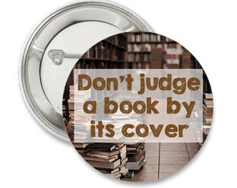 Don't Judge a Book by it's Cover pinback button library badge writer magnet patch book pins reading author books quote gift for librarian