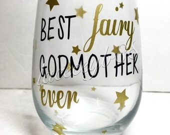 Best Fairy Godmother Ever Wine Glass, Godmother Wine Glass, Fairy Godmother Stemless Wine Glass, Godmother Gift