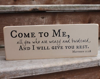 """Matthew 11:28, """"Come to Me, all you who are weary and burdened, and I will give you rest."""""""