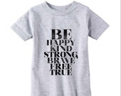 Be Happy Kind Strong Brave Free True Toddler and Children's Shirt