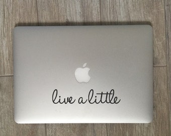 Live A Little - Vinyl Decal - Laptop Decal - Car Decal - Laptop Sticker - Quote Decal - Laptop Stickers - Live Decal - Adventure Decal