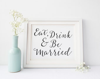 "INSTANT DOWNLOAD - Eat Drink & Be Married Sign 5x7 "" or 8x10"" DIY Wedding Sign Printable... Black"