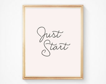 Just Start Poster // Bridesmaids, Friends, Family or Coworker Gift // DIY Poster // Instant Download Posters
