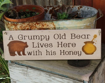 A Grumpy Old Bear Lives Here With His Honey Wooden Sign