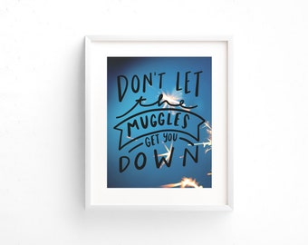 Print - Harry Potter quote - Don't let the muggle get you down - 8 x 10 - 5 x 7 - wall decor - art print