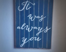 "Annie Sloan Aubusson Blue distressed, cottage shabby chic wooden sign - ""It was always you""."