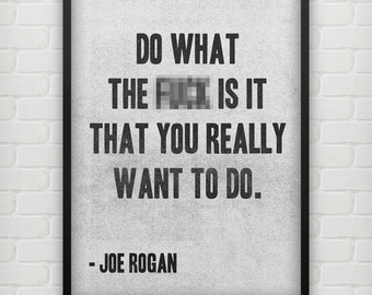 Do what the F#@k is it that - Joe Rogan - 12 Colours - Amazing wall poster - Typography Poster