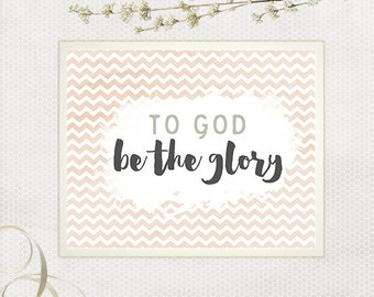 To God Be The Glory, Inspirational Art, Inspiring Printable, Instant Download, Praise and Worship, Chevron Printable, Watercolor Wall Art