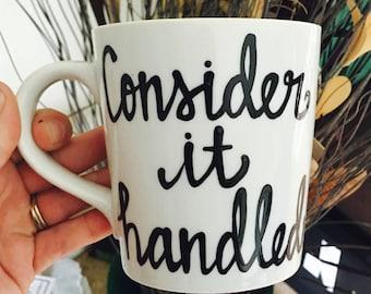 Consider it handled- Office Mug- Boss Mug- Coworker Mug- Boss gift- office gift - funny coffee mug