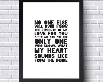 No one else will ever know the strength of my love for you....