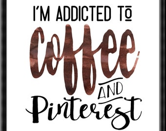 I'm Addicted to Coffee and Pinterest Digital Art Instant Download Modern Calligraphy Watercolor Coffee Sign Coffee Wall Art