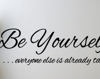 Be Yourself.... everyone else is already taken vinyl wall decal