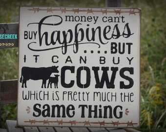 Cow Sign, Money Can't buy Happiness, But It Can Buy Cows