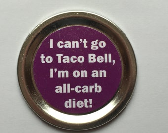 """Mean Girls Funny Magnet – Movie Quote: """"I can't go to Taco Bell, I'm on an all-carb diet!"""""""