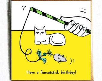 Have a funcatstick birthday! Funny and cute illustrated cat birthday card pun.