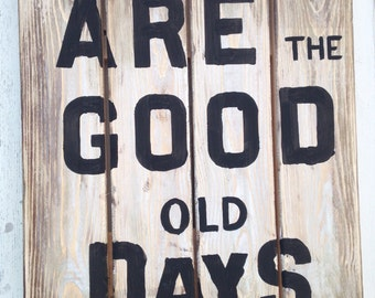These Are The Good Old Days Large Wood Sign Wedding Gift
