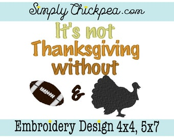 Embroidery Design - It's Not Thanksgiving Without Football and Turkey - Instant Download - For 4x4 and 5x7 Hoops