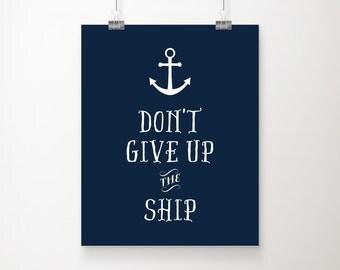 Don't Give Up The Ship Art Print, Navy Blue Art, Nautical Wall Art 5x7, 8x10, 11x14 Inspirational Print, Motivational Art, Anchor Decor