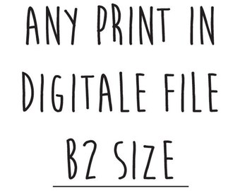 Any print from our shop in B2 size - 20 x 28 inch - Instant download - Printables - Poster - Design - Art