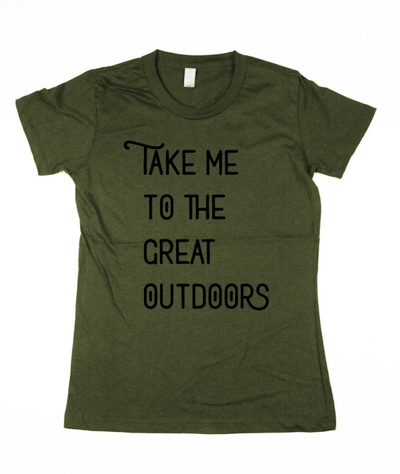 Outdoors Shirt, Womens, Take me to the great outdoors T-shirt, outside t-shirt, organic cotton Shirt, womens, Small, Medium, Large, XL, 2XL