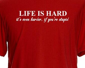 LIFE IS HARD Its Harder When You're Stupid, Funny Saying T Shirt Message Shirt Sayings, Joke T Shirt Saying