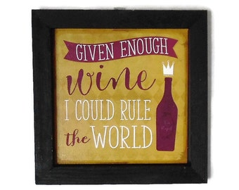 Wine, 'Given Enough Wine..', Funny Wine Sign, Tasting Room Decor, Wall Decor, Wall Hanging, Handmade, 7x7, real wood frame, Made in the USA