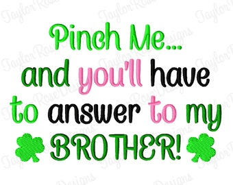 Pinch Me... and you'll have to answer to my BROTHER! Machine Embroidery Design 4x4 5x7 6x10 St Patirck's Day Saint Pats INSTANT DOWNLOAD