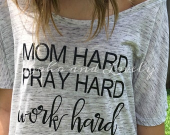 Mom hard, pray hard, work hard slouchy tee