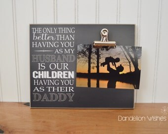 Photo Frame Gift For Dad {The Only Thing Better... Our Children Having You As Their Daddy} Wood Picture Frame, Father's Day Gift For Husband