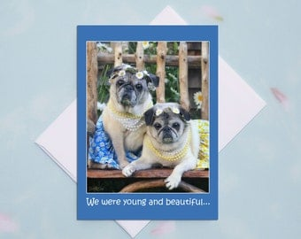 Funny Birthday Card for Her - We Were Young and Beautiful - Happy Birthday Card by Pugs and Kisses