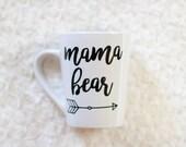 Mama Bear Mug , Coffee Mug , Baby Shower Gift , Made to Order, Birthday Gift, Gift for her, Mother's Day Gift