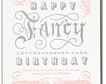 Happy Fancy Letterpressed-Card Birthday Which is much better than a Facebook-post-on-your-wall Birthday letterpress printed greatting card