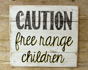 Upcycled Recycled Handmade Painted Distressed Wood Caution Free Range Children Sign Art Reclaimed Salvaged Child Care/Rearing  Parenting