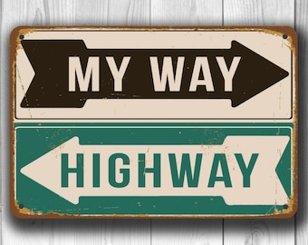 MY WAY HIGHWAY Sign, My Way Highway Signs, Vintage My Way Highway Sign, My Way or the Highway, Funny Road Signs, Street Signs My Way Sign