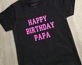 Happy Birthday tshirt / Happy Birthday Daddy, Happy Birthday / Happy Birthday papa,birthday shirt, happy birthday grandpa