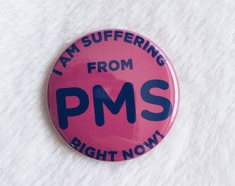 """T.P.O. Button """"I Am Suffering From PMS Right Now!"""" [PPCB-002]"""
