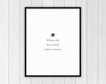 Without Coffee There Would Be Darkness and Chaos Print | Kitchen Wall Decor Poster | Gifts for Coffee Lovers